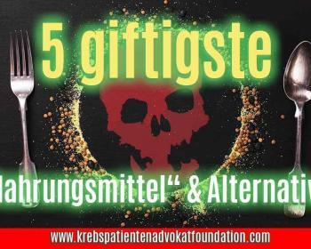 5 giftigste Nahrungsmittel & Alternativen. © KPAF® www.krebspatientendavokatfoundation.com