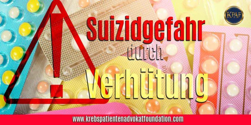 Suizidgefahr durch Verhütungsmittel - Krebs Patienten Advokat Foundation® - KPAF® - krebspatientenadvokatfoundation.com