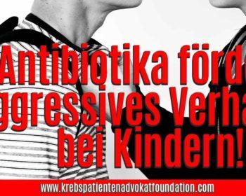 Antibiotika fördern Agressionen bei Kindern - Krebs Patienten Advokat Foundation® - KPAF® - krebspatientenadvokatfoundation.com