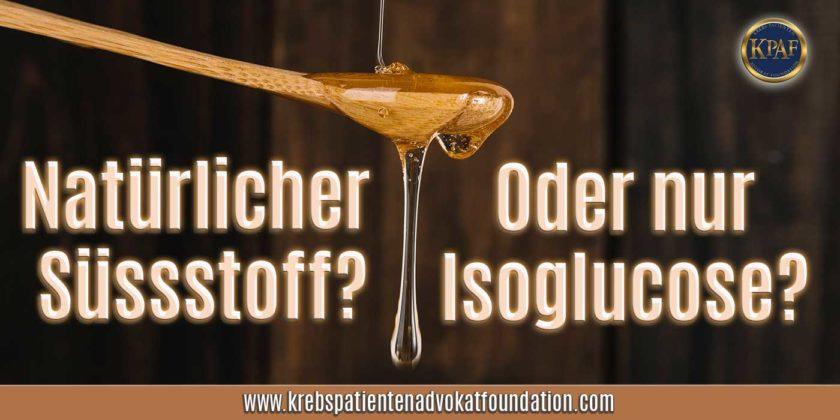 Natürliche Süsse oder Isoglucose? Krebspatientenadvokatfoundatiion.com