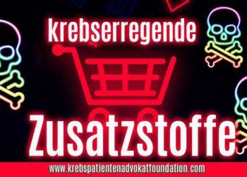 krebserregende Zusatzstoffe - Krebs Patienten Advokat Foundation® - KPAF® - krebspatientenadvokatfoundation.com