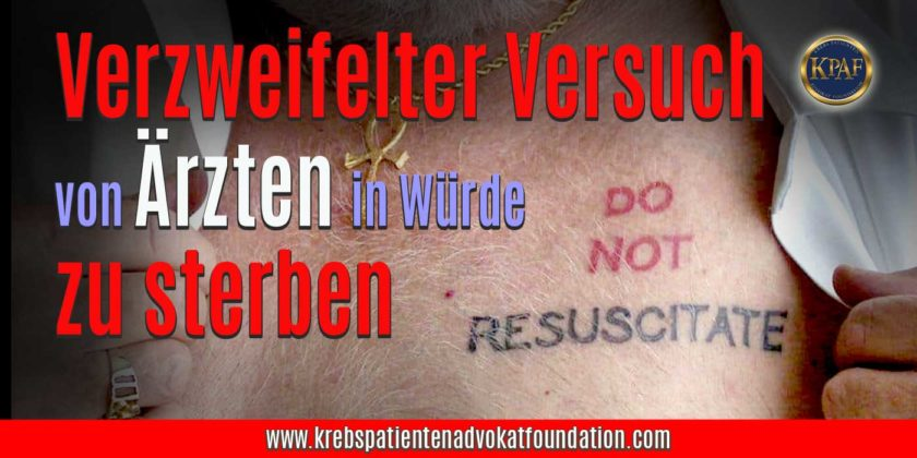 KPAF® Der verzweifelte Versuch von Ärzten in Würde zu sterben www.krebspatientenadvokatfoundation.com