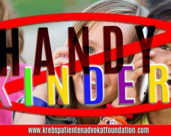 KEIN HANDY für Kinder! www.Krebspatientenadvokatfoundatiion.com